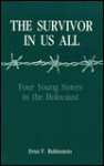 The Survivor in Us All: Four Young Sisters in the Holocaust - Erna F. Rubinstein