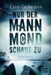 Nur der Mann im Mond schaut zu: Kriminalroman (German Edition) - Carin Gerhardsen, Thorsten Alms