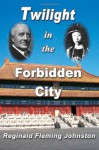 Twilight in the Forbidden City (Illustrated and Revised 4th Edition): Includes bonus previously unpublished chapter - Reginald Fleming Johnston