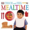 Touch and Feel: Mealtime - Anne Millard
