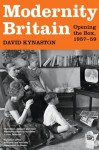 Modernity Britain: Opening the Box, 1957-59 - David Kynaston