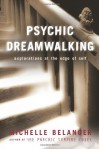 Psychic Dreamwalking: Explorations at the Edge of Self - Michelle Belanger