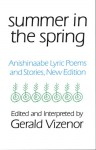 Summer in the Spring: Anishinaabe Lyric Poems and Stories - Gerald Vizenor