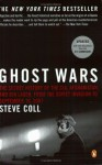 Ghost Wars: The Secret History of the CIA, Afghanistan, and bin Laden from the Soviet Invasion to September 10, 2001 - Steve Coll