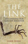 The Link: Uncovering Our Earliest Ancestor - Colin Tudge