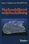 Marknadsliberal miljöhushållning - Terry L Anderson, Donald R Leal, Margareta Eklöf
