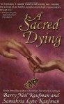 A Sacred Dying - Barry Neil Kaufman