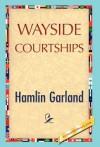 Wayside Courtships - Hamlin Garland