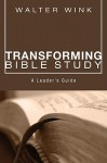 Transforming Bible Study: A Leader's Guide - Walter Wink