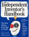 The Independent Inventor's Handbook: The Best Advice from Idea to Payoff - Louis Foreman, Jill Gilbert Welytok