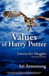 Values of Harry Potter: Lessons for Muggles, Expanded Edition - Ari Armstrong