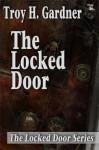 The Locked Door - Troy H. Gardner
