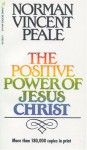 The Positive Power of Jesus Christ - Norman Vincent Peale