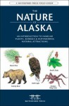 The Nature of Alaska: An Introduction to Familiar Plants, Animals & Outstanding Natural Attractions - James Kavanagh