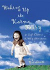 Waking Up the Karma Fairy: Life Lessons and Other Holy Adventures - Meg Barnhouse