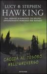 Caccia al tesoro nell'universo - Lucy Hawking, Stephen Hawking