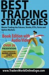Best Trading Strategies: Master Trading the Futures, Stocks, ETFs, Forex and Option Markets: 3 (Traders World Online Expo Books) - Larry Jacobs, Adirenne Toghraie, Steven Primo, Steve Wheeler, Bill Dennis, George Krum, Thomas Barrman, MIchael Barna, Gail Mercer, Troy Epperson, Gabriel Brent, Scott Andrews, Al McWhirr, Robert Miner, Jack Crooks, Ken Chow, Tom Alexander, Gerard Reynaud, Ross Givens, Stev