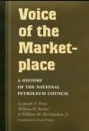 Voice of the Marketplace: A History of the National Petroleum Council - Joseph A. Pratt, William H. Becker, William M. McClenahan, Daniel Yergin