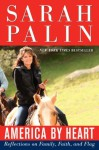 America by Heart: Reflections on Family, Faith, and Flag - Sarah Palin