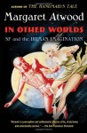 In Other Worlds: SF and the Human Imagination - Margaret Atwood