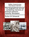 The Biographical Annual: Containing Memoirs of Eminent Persons Recently Deceased. - Rufus W. Griswold