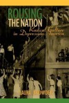 Rousing the Nation: Radical Culture in Depression America - Laura Browder