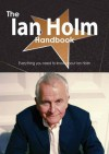 The Ian Holm Handbook - Everything You Need to Know about Ian Holm - Emily Smith