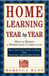 Home Learning Year by Year: How to Design a Homeschool Curriculum from Preschool Through High School - Rebecca Rupp