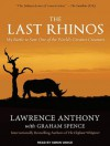 The Last Rhinos: My Battle to Save One of the World's Greatest Creatures - Lawrence Anthony, Graham Spence, Simon Vance
