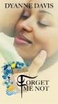 Forget Me Not - Dyanne Davis