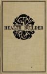 The Health Builder - J.I. Rodale