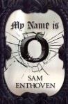My name is O - Sam Enthoven