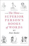 The Three Superior Person's Books of Words [Illustrated] - Peter Bowler