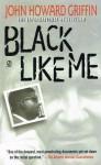 Black Like Me - John Howard Griffin, Robert Bopnzaai