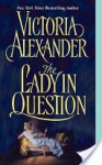 The Lady in Question - Victoria Alexander