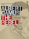 The Rebel - Albert Camus, Anthony Bower, Oliver Todd