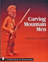 Carving Mountain Men with Cleve Taylor - Cleve Taylor, Jeffrey B. Snyder