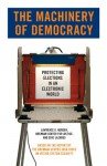 The Machinery of Democracy: Protecting Elections in an Electronic World - Brennan Center Task Force on Voting Security, Lawrence D. Norden, Howard A. Schmidt, Lawrence D Norden, Eric L Lazarus