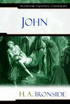 John (Ironside Expository Commentaries) - H.A. Ironside