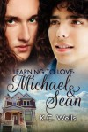 Learning to Love: Michael & Sean - K.C. Wells