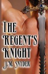 The Regent's Knight - J.M. Snyder