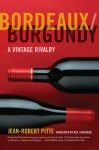 Bordeaux/Burgundy: A Vintage Rivalry - Jean-Robert Pitte, M. B. DeBevoise