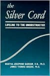 The Silver Cord: Lifeline to the Unobstructed - Martha Barham, Tom Greene
