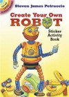 Create Your Own Robot Sticker Activity Book (Dover Little Activity Books Stickers) - Steven James Petruccio