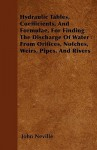 Hydraulic Tables, Coefficients, and Formulae, for Finding the Discharge of Water from Orifices, Notches, Weirs, Pipes, and Rivers - John Neville