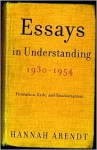 Essays in Understanding, 1930-1954: Formation, Exile, and Totalitarianism - Hannah Arendt, Jerome Kohn