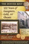 The Denver Mint: 100 Years of Gangsters, Gold, and Ghosts - Lisa Ray Turner, Kimberly Field