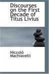 Discourses on the First Decade of Titus Livius - Niccolò Machiavelli