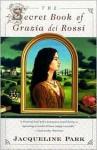 The Secret Book of Grazia dei Rossi - Jacqueline Holt Park