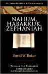 Nahum, Habakkuk, Zephaniah: An Introduction & Commentary - David Weston Baker